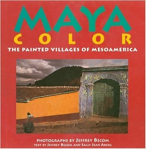 Maya Color: The Painted Villages of Mesoamerica, Jeffrey Becom, 1997