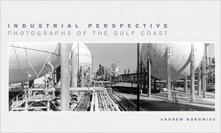 Industrial Perspective: Photographs of the Gulf Coast, Andrew Borowiec, 2005