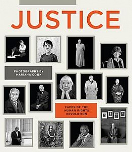 Justice: Faces of the Human Rights Revolution, Mariana Cook, 2013